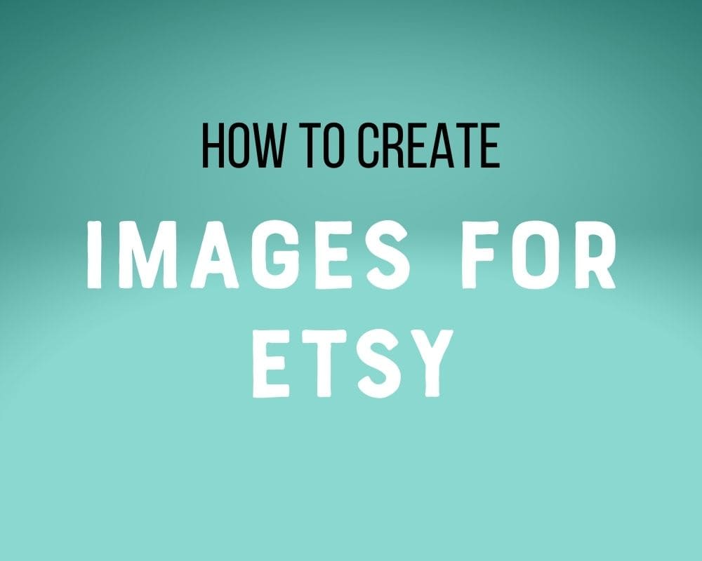 text: how to create images for etsy