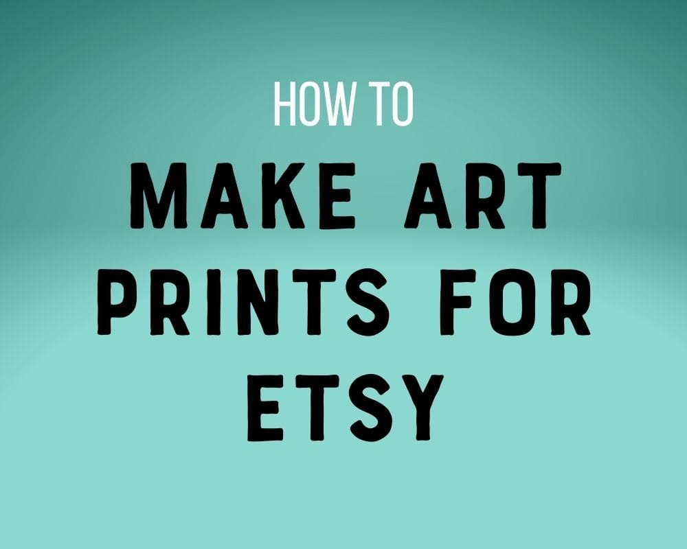 text on teal background: make art prints for etsy